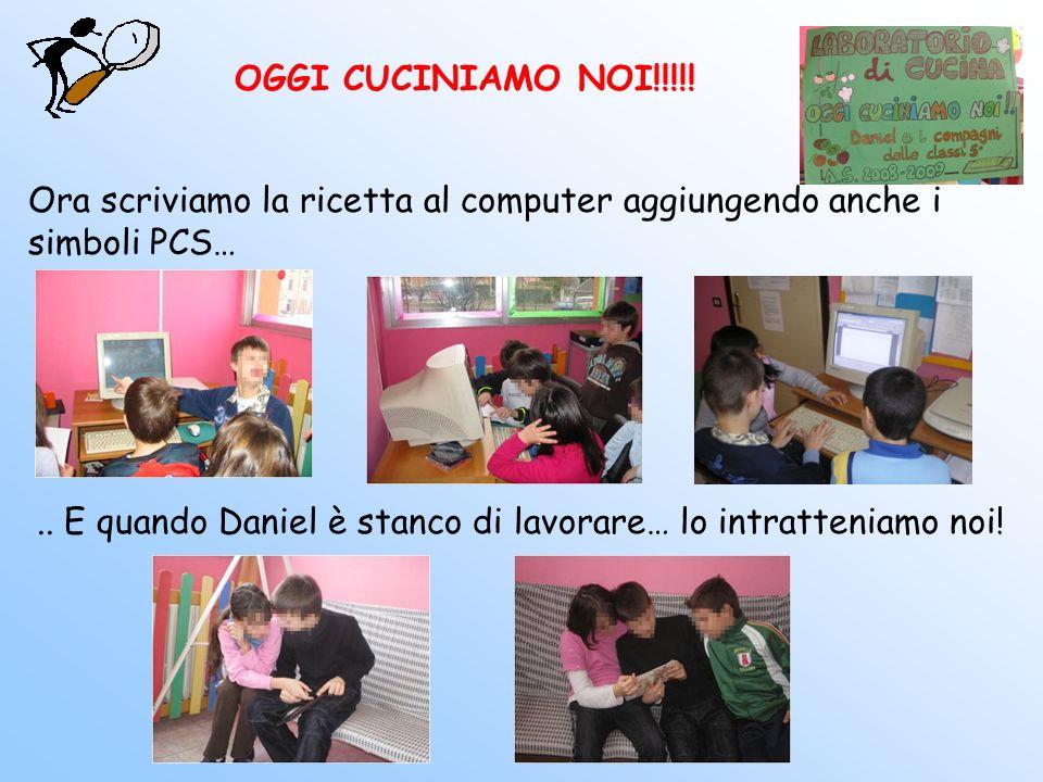 Ora scriviamo la ricetta al computer aggiungendo anche i simboli PCS….. E quando Daniel è stanco di lavorare… lo intratteniamo noi! OGGI CUCINIAMO NOI