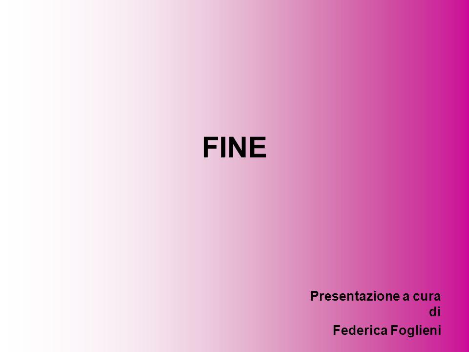FINE Presentazione a cura di Federica Foglieni