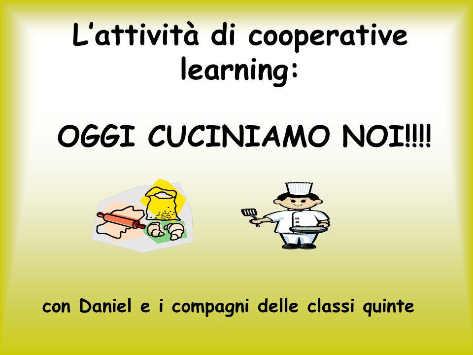 Lattività di cooperative learning: OGGI CUCINIAMO NOI!!!! con Daniel e i compagni delle classi quinte