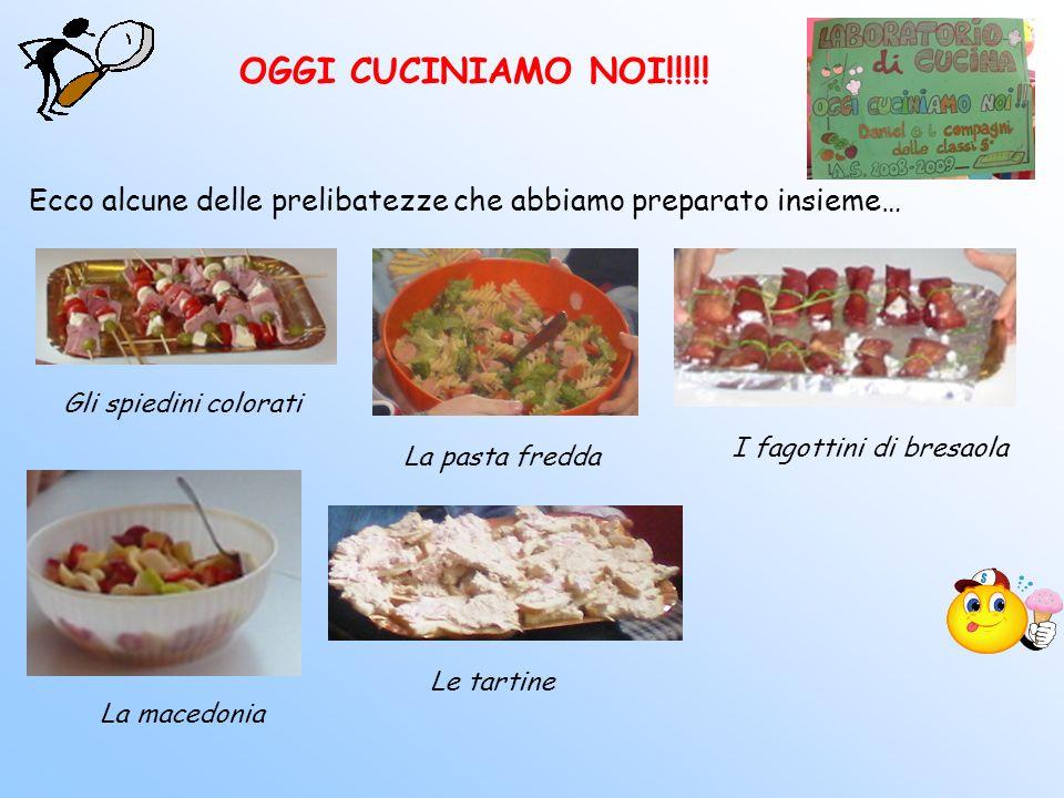 Ecco alcune delle prelibatezze che abbiamo preparato insieme… Gli spiedini colorati La pasta fredda I fagottini di bresaola La macedonia Le tartine OG