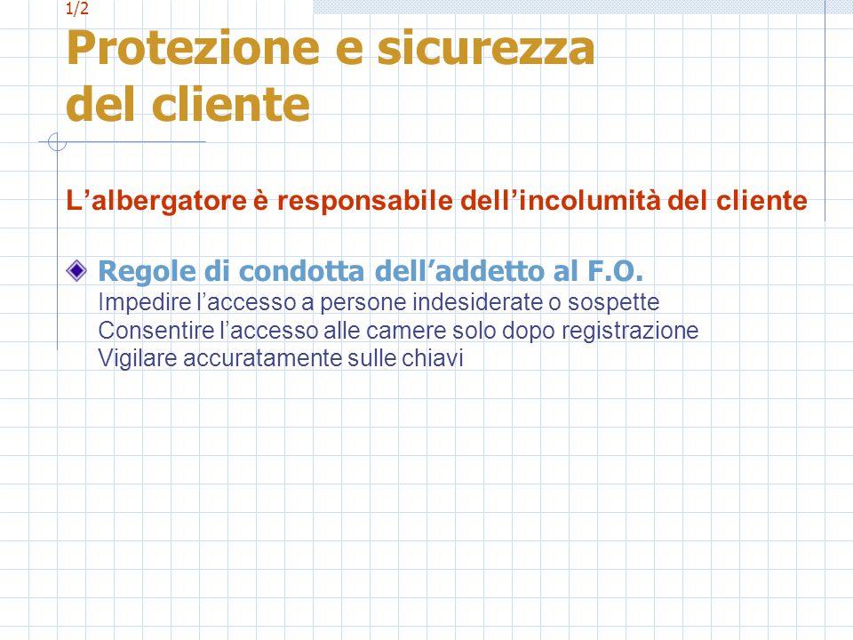 1/2 Protezione e sicurezza del cliente Lalbergatore è responsabile dellincolumità del cliente Regole di condotta delladdetto al F.O. Impedire laccesso