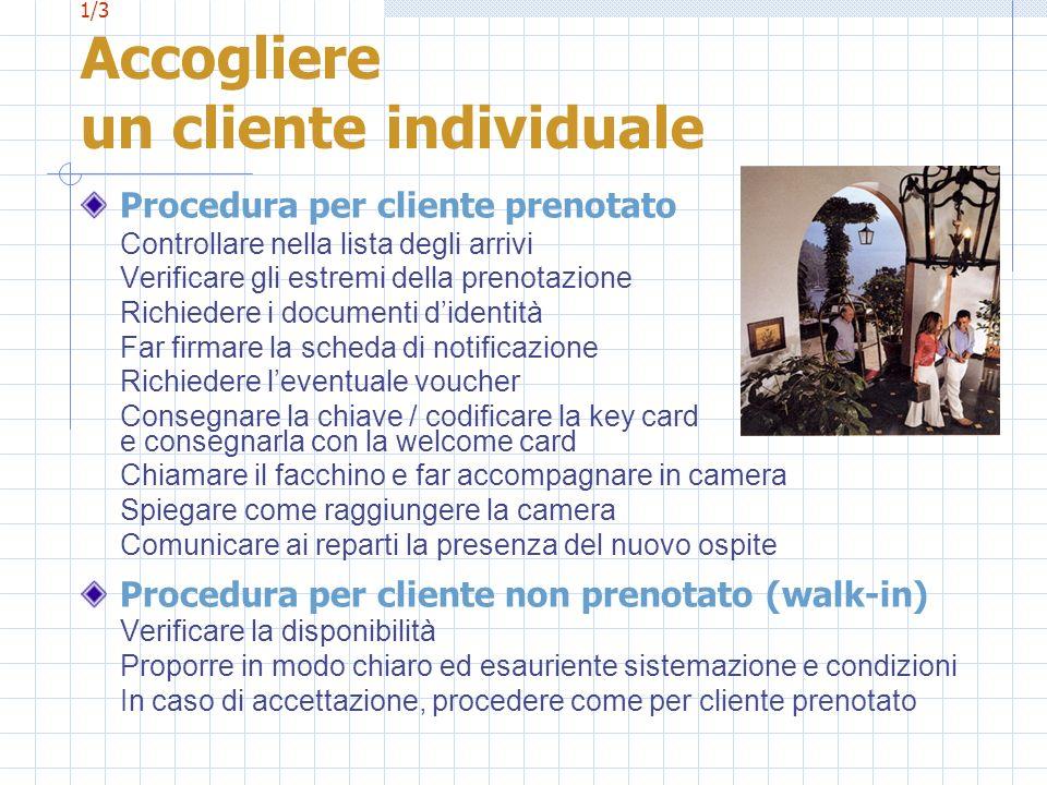 1/3 Accogliere un cliente individuale Procedura per cliente prenotato Controllare nella lista degli arrivi Verificare gli estremi della prenotazione R