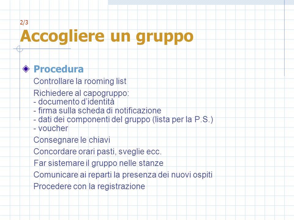 2/3 Accogliere un gruppo Procedura Controllare la rooming list Richiedere al capogruppo: - documento didentità - firma sulla scheda di notificazione -