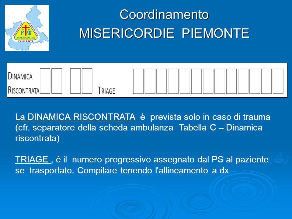 Coordinamento MISERICORDIE PIEMONTE La DINAMICA RISCONTRATA è prevista solo in caso di trauma (cfr. separatore della scheda ambulanza Tabella C – Dina
