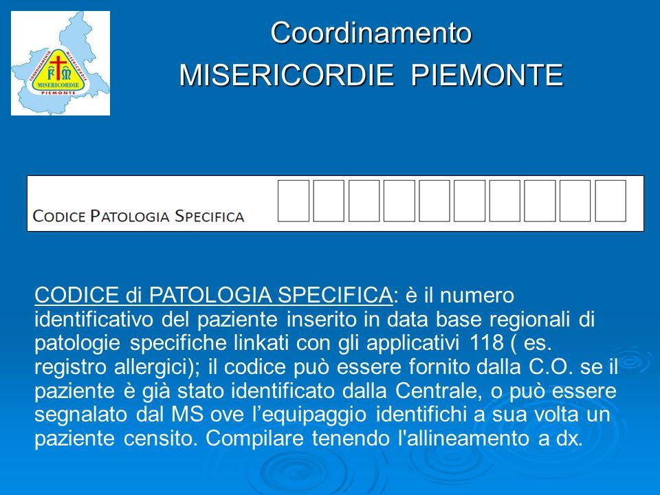 Coordinamento MISERICORDIE PIEMONTE CODICE di PATOLOGIA SPECIFICA: è il numero identificativo del paziente inserito in data base regionali di patologi