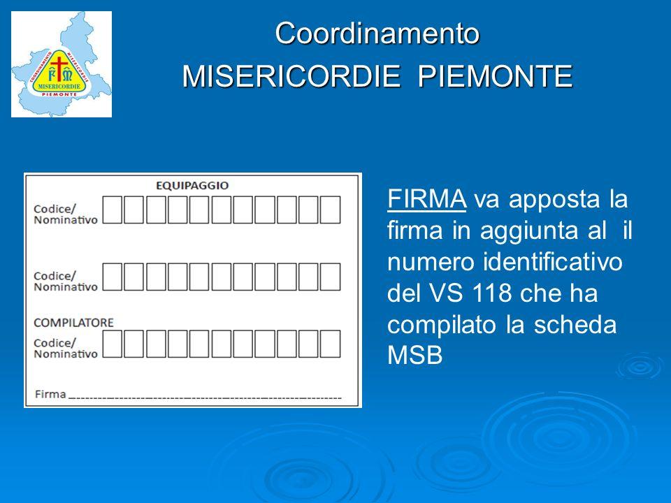Coordinamento MISERICORDIE PIEMONTE FIRMA va apposta la firma in aggiunta al il numero identificativo del VS 118 che ha compilato la scheda MSB