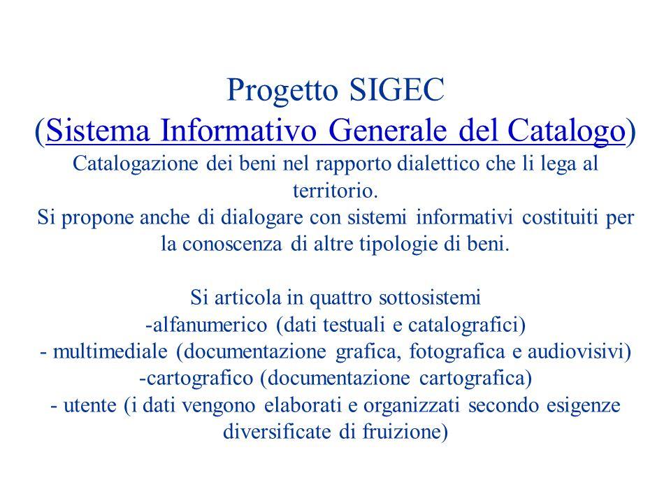 Progetto SIGEC (Sistema Informativo Generale del Catalogo)Sistema Informativo Generale del Catalogo Catalogazione dei beni nel rapporto dialettico che li lega al territorio.