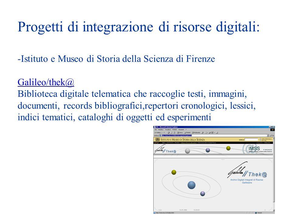 Progetti di integrazione di risorse digitali: -Istituto e Museo di Storia della Scienza di Firenze Galileo/thek@ Biblioteca digitale telematica che ra