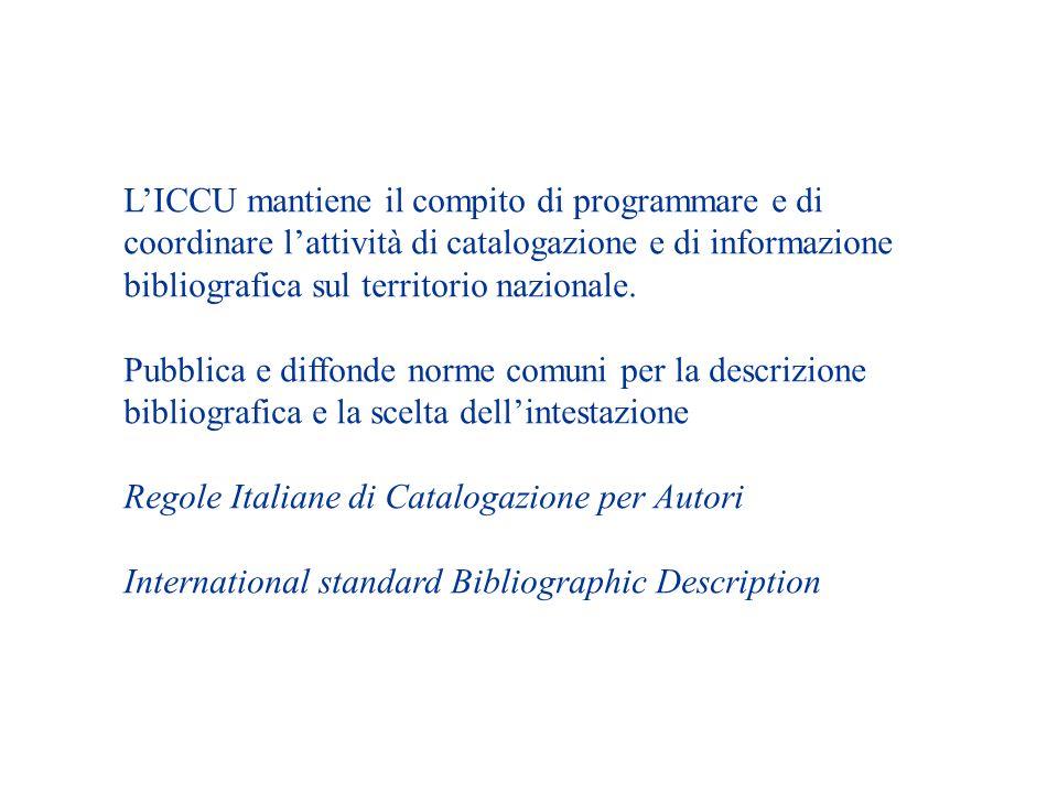 LICCU mantiene il compito di programmare e di coordinare lattività di catalogazione e di informazione bibliografica sul territorio nazionale. Pubblica