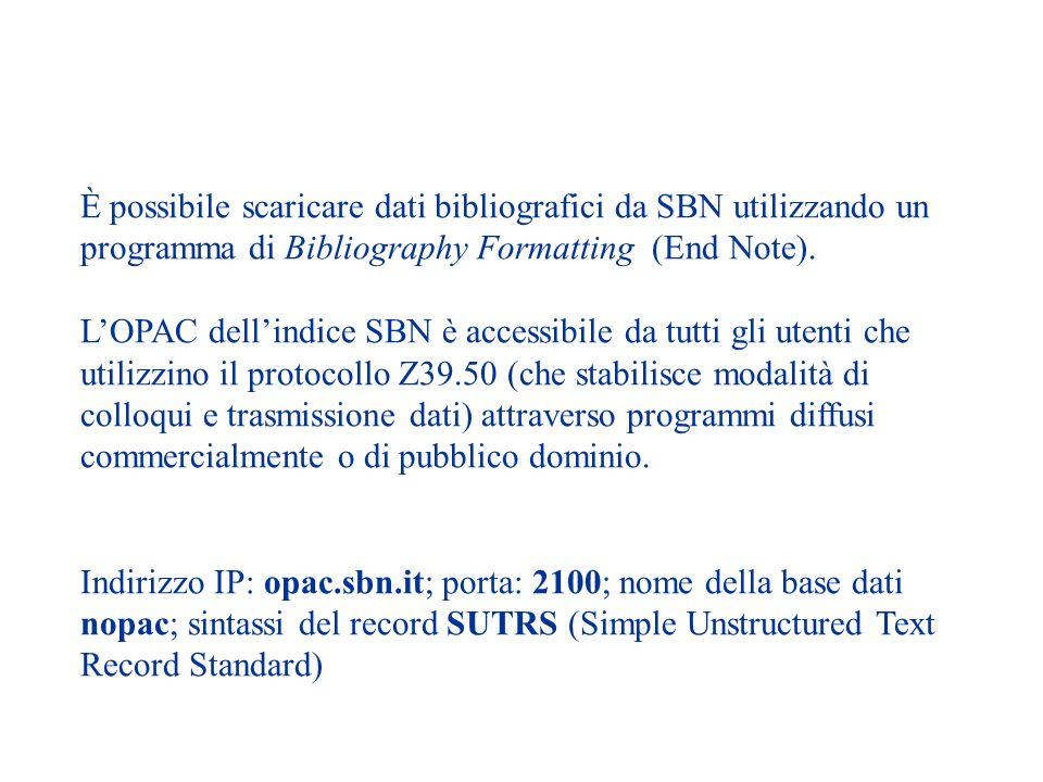 È possibile scaricare dati bibliografici da SBN utilizzando un programma di Bibliography Formatting (End Note). LOPAC dellindice SBN è accessibile da