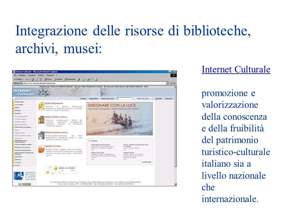 Integrazione delle risorse di biblioteche, archivi, musei: Internet Culturale promozione e valorizzazione della conoscenza e della fruibilità del patrimonio turistico-culturale italiano sia a livello nazionale che internazionale.