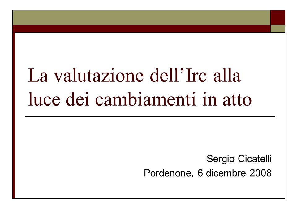 La valutazione dellIrc alla luce dei cambiamenti in atto Sergio Cicatelli Pordenone, 6 dicembre 2008