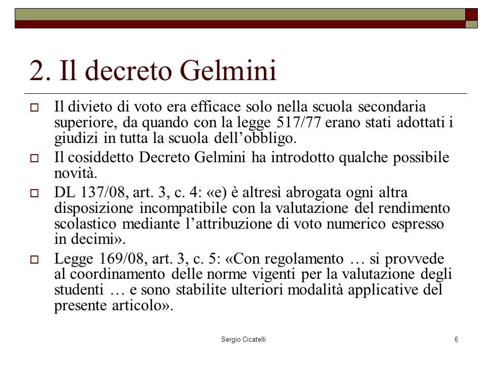 Sergio Cicatelli6 2. Il decreto Gelmini Il divieto di voto era efficace solo nella scuola secondaria superiore, da quando con la legge 517/77 erano st