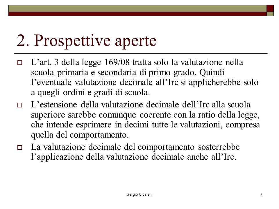 Sergio Cicatelli7 2. Prospettive aperte Lart. 3 della legge 169/08 tratta solo la valutazione nella scuola primaria e secondaria di primo grado. Quind