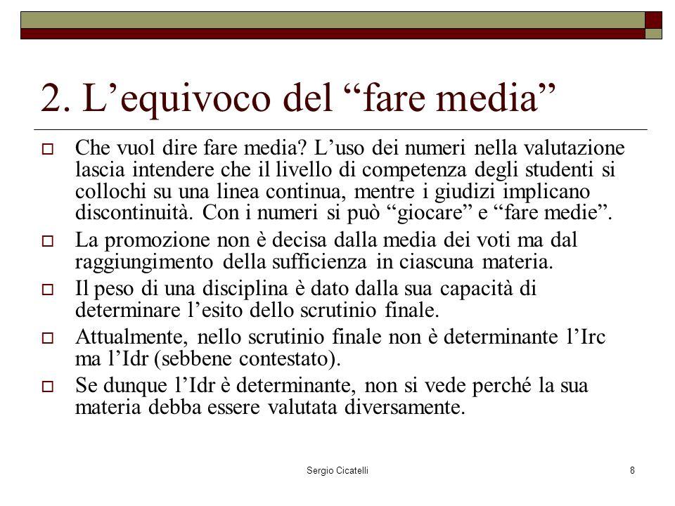 Sergio Cicatelli8 2. Lequivoco del fare media Che vuol dire fare media.