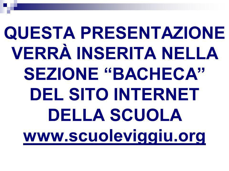 QUESTA PRESENTAZIONE VERRÀ INSERITA NELLA SEZIONE BACHECA DEL SITO INTERNET DELLA SCUOLA www.scuoleviggiu.org