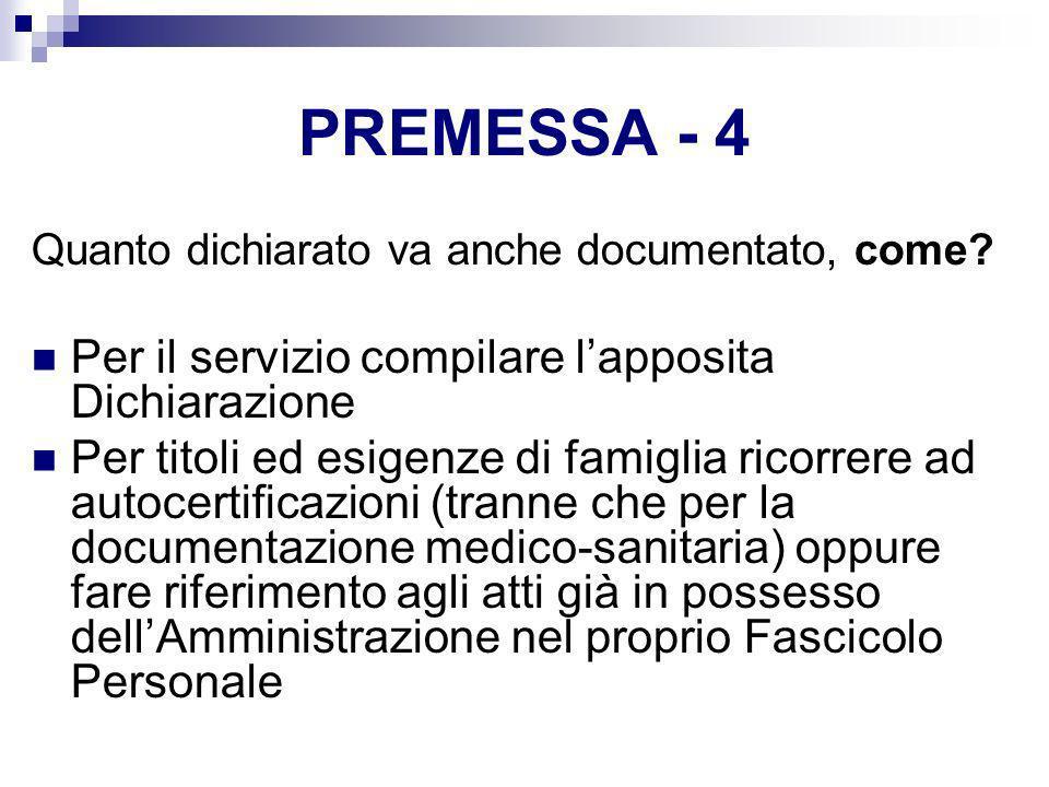 PREMESSA - 4 Quanto dichiarato va anche documentato, come? Per il servizio compilare lapposita Dichiarazione Per titoli ed esigenze di famiglia ricorr