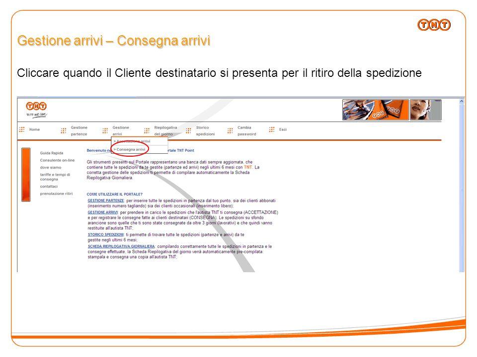 Gestione arrivi – Consegna arrivi Cliccare quando il Cliente destinatario si presenta per il ritiro della spedizione