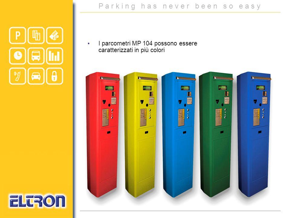 P a r k i n g h a s n e v e r b e e n s o e a s y I parcometri MP 104 possono essere caratterizzati in più colori