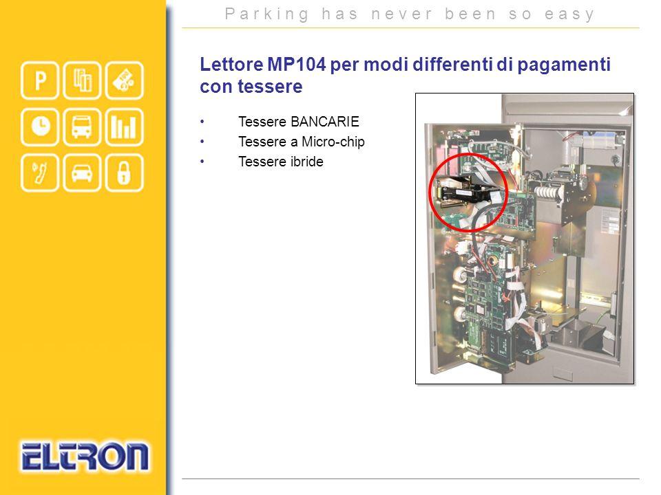 P a r k i n g h a s n e v e r b e e n s o e a s y Tessere BANCARIE Tessere a Micro-chip Tessere ibride Lettore MP104 per modi differenti di pagamenti