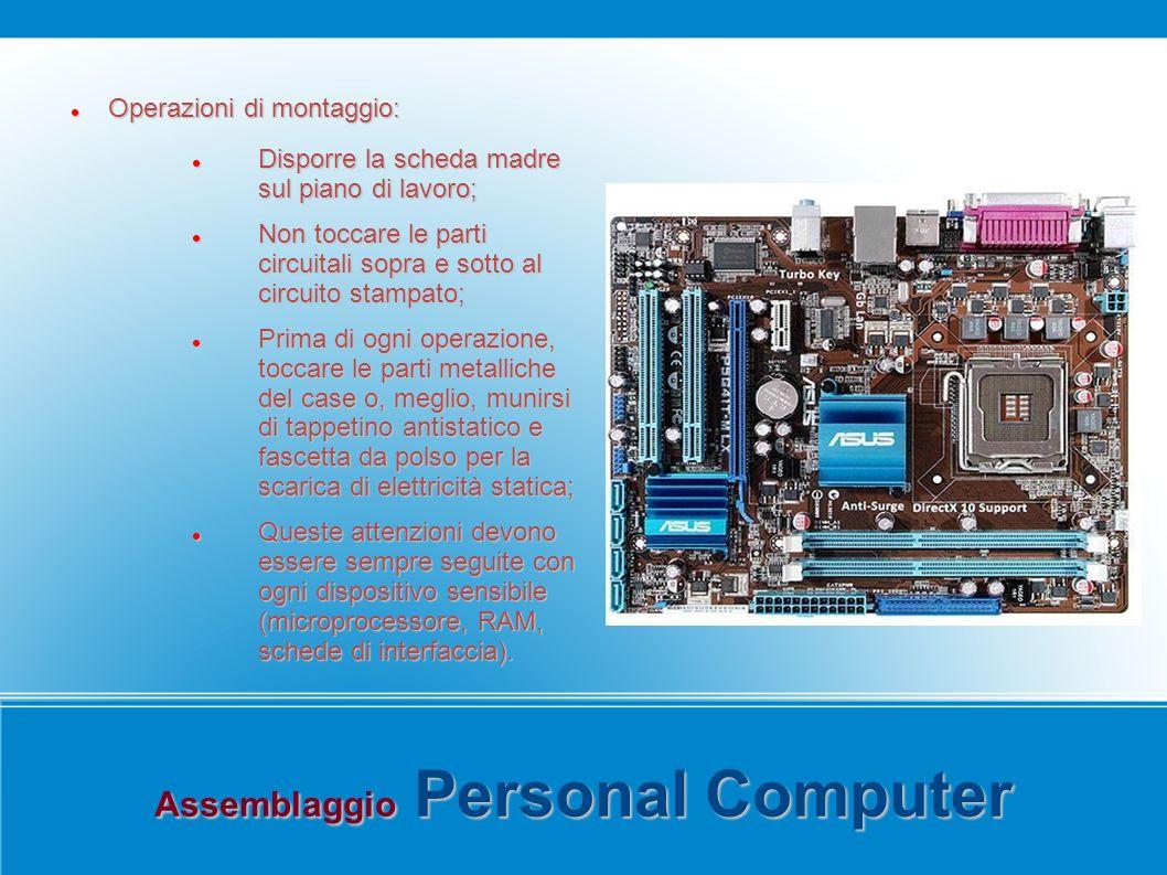 Assemblaggio Personal Computer Operazioni di montaggio: Operazioni di montaggio: Disporre la scheda madre sul piano di lavoro; Disporre la scheda madr