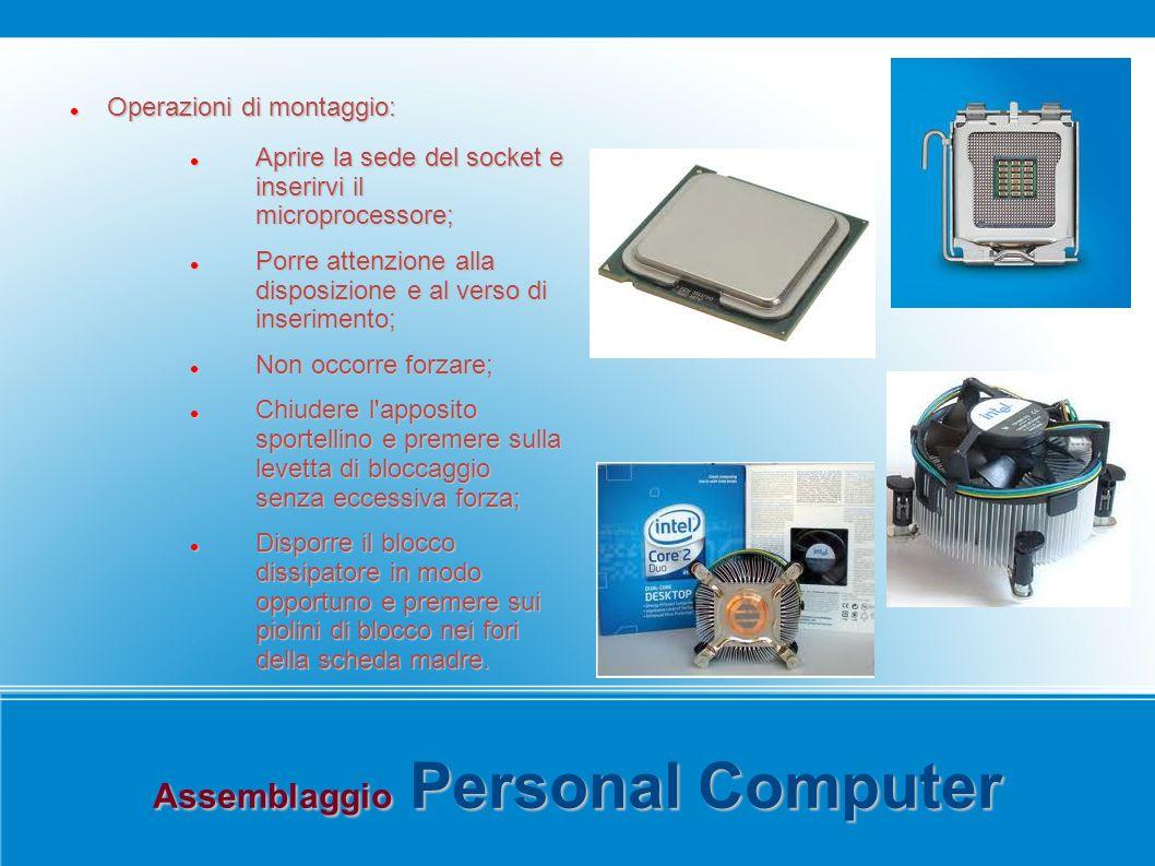 Assemblaggio Personal Computer Operazioni di montaggio: Operazioni di montaggio: Aprire la sede del socket e inserirvi il microprocessore; Aprire la s