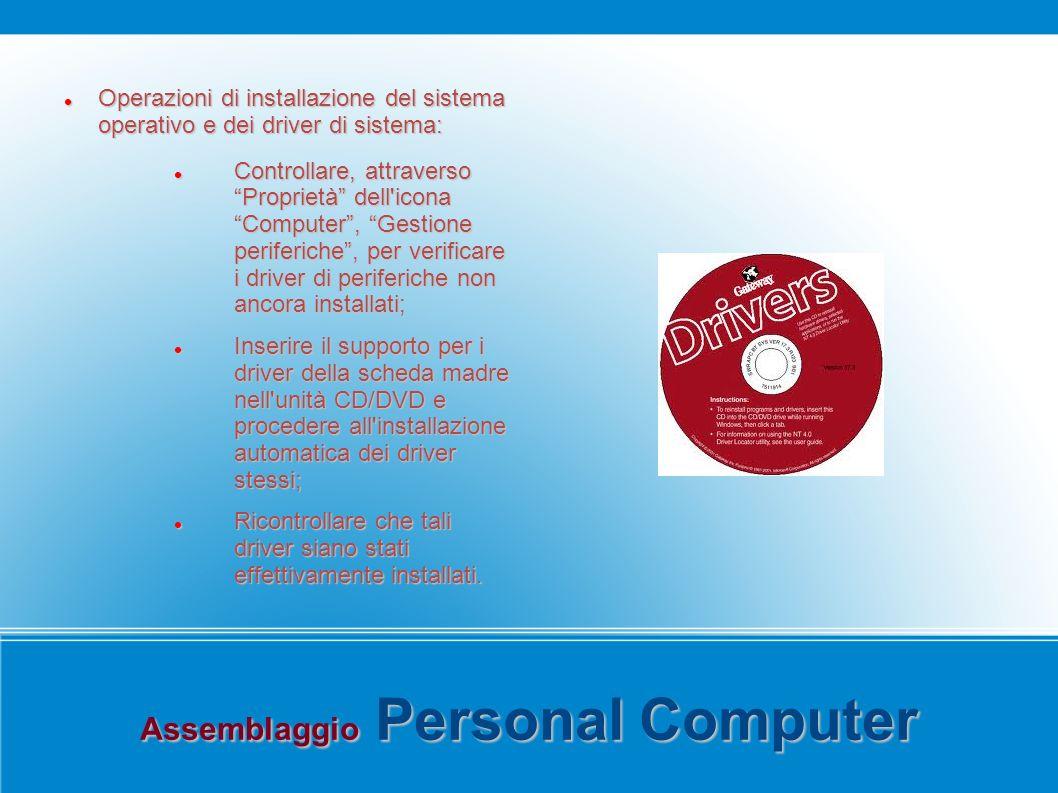 Assemblaggio Personal Computer Operazioni di installazione del sistema operativo e dei driver di sistema: Operazioni di installazione del sistema oper
