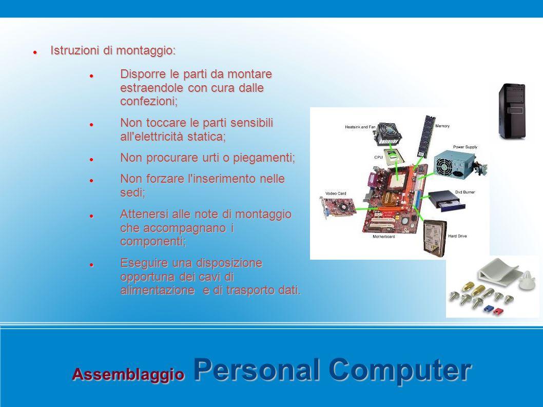 Assemblaggio Personal Computer Istruzioni di montaggio: Istruzioni di montaggio: Disporre le parti da montare estraendole con cura dalle confezioni; D