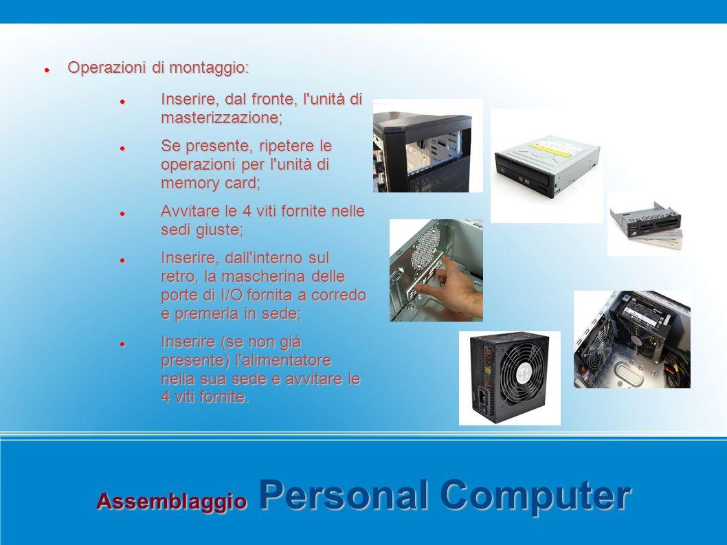 Assemblaggio Personal Computer Operazioni di montaggio: Operazioni di montaggio: Inserire, dal fronte, l'unità di masterizzazione; Inserire, dal front