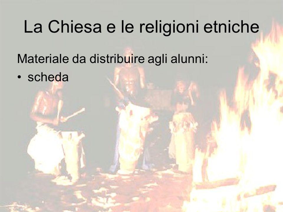 La Chiesa e le religioni etniche Materiale da distribuire agli alunni: scheda