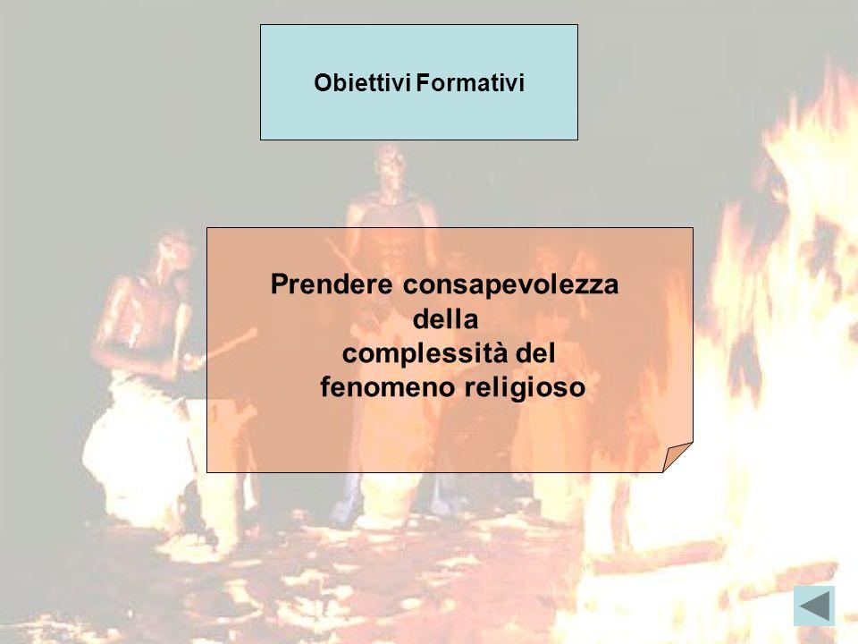 Obiettivi Formativi Prendere consapevolezza della complessità del fenomeno religioso
