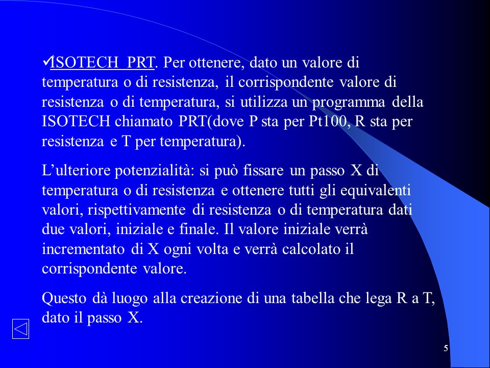 5 ISOTECH PRT. Per ottenere, dato un valore di temperatura o di resistenza, il corrispondente valore di resistenza o di temperatura, si utilizza un pr