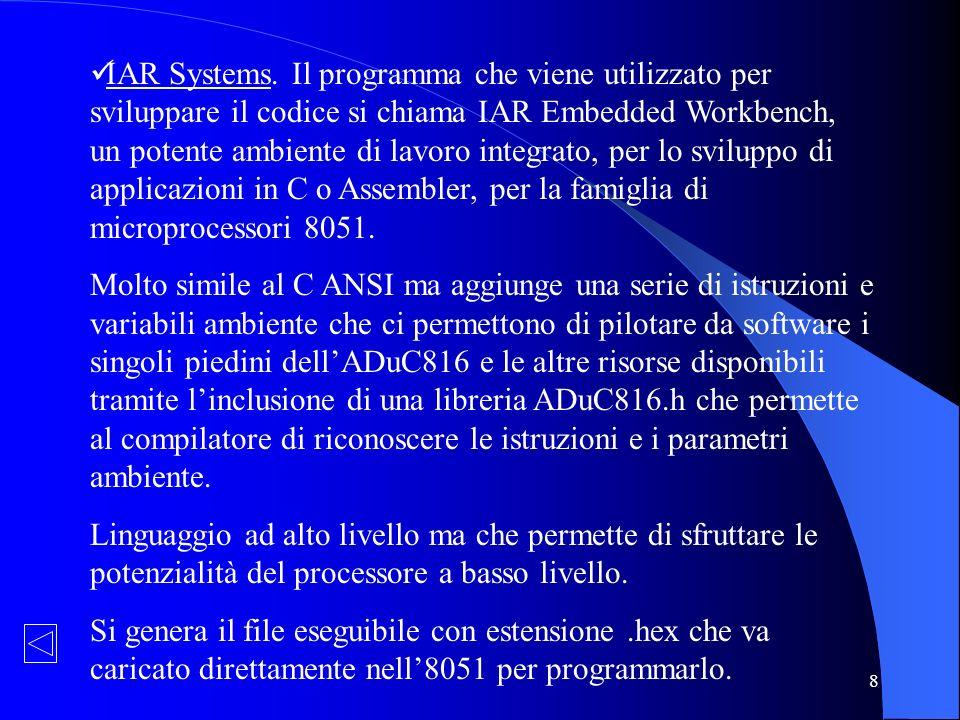 8 IAR Systems. Il programma che viene utilizzato per sviluppare il codice si chiama IAR Embedded Workbench, un potente ambiente di lavoro integrato, p