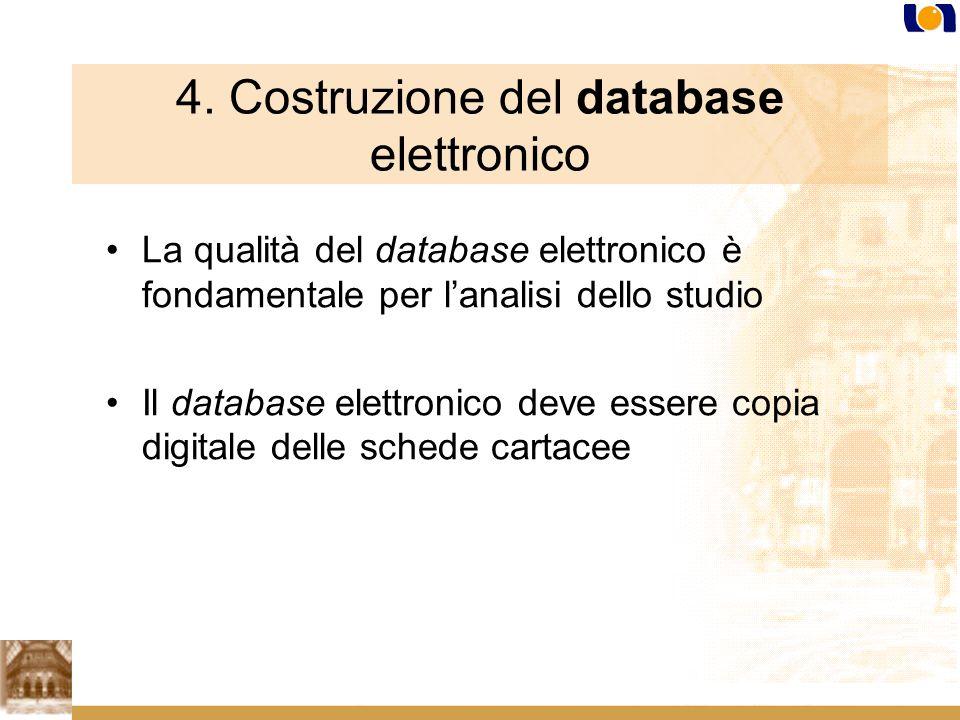 4. Costruzione del database elettronico La qualità del database elettronico è fondamentale per lanalisi dello studio Il database elettronico deve esse