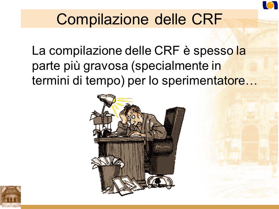 Compilazione delle CRF La compilazione delle CRF è spesso la parte più gravosa (specialmente in termini di tempo) per lo sperimentatore…