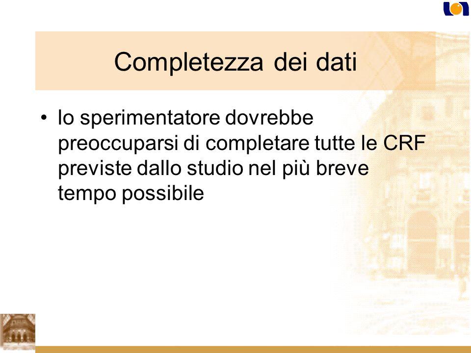 Completezza dei dati lo sperimentatore dovrebbe preoccuparsi di completare tutte le CRF previste dallo studio nel più breve tempo possibile
