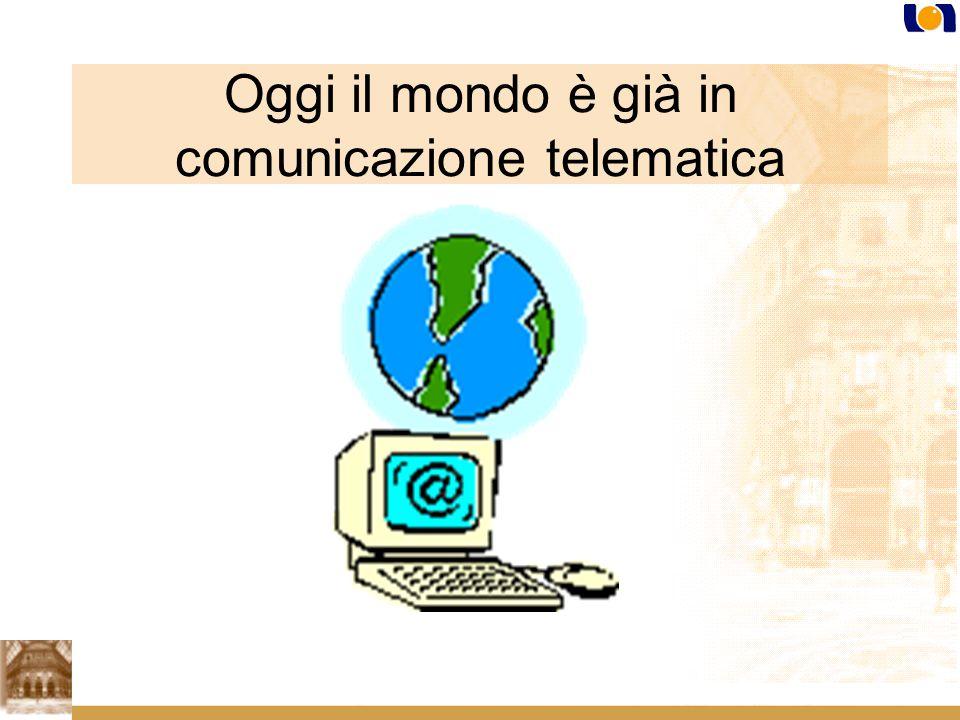 Oggi il mondo è già in comunicazione telematica