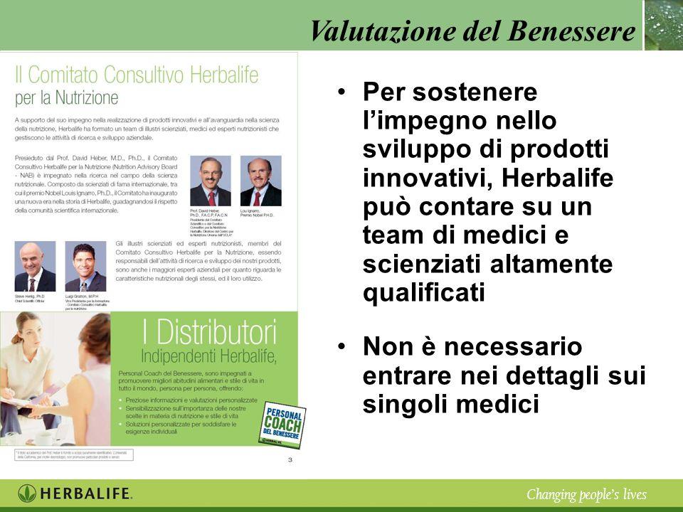Valutazione del Benessere Changing peoples lives Per sostenere limpegno nello sviluppo di prodotti innovativi, Herbalife può contare su un team di med