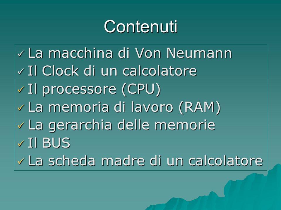 Contenuti La macchina di Von Neumann La macchina di Von Neumann Il Clock di un calcolatore Il Clock di un calcolatore Il processore (CPU) Il processor