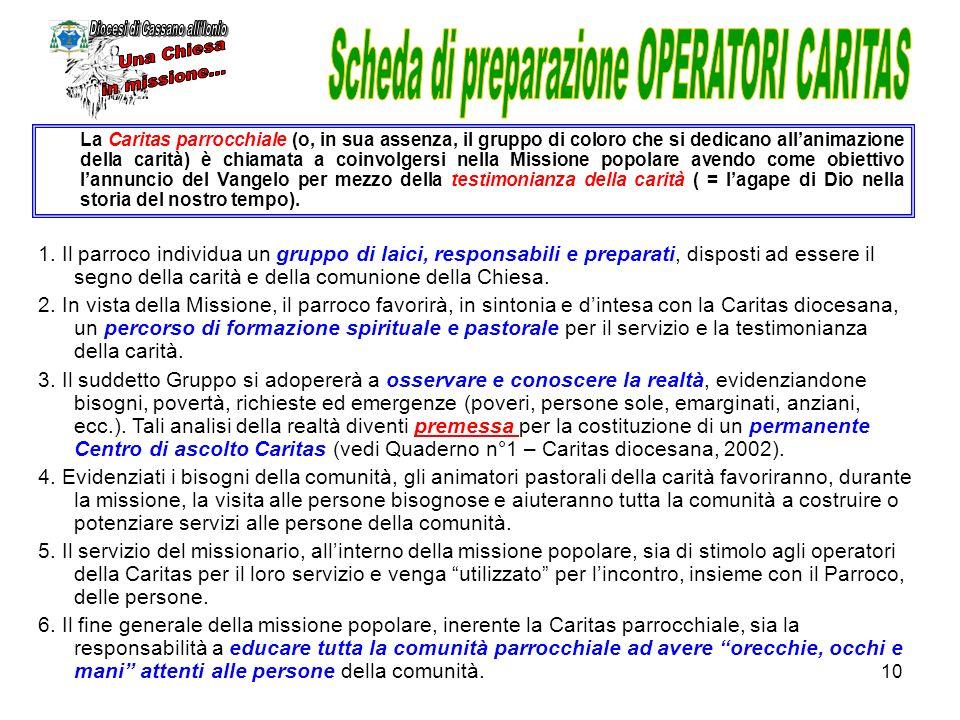 10 La Caritas parrocchiale (o, in sua assenza, il gruppo di coloro che si dedicano allanimazione della carità) è chiamata a coinvolgersi nella Mission