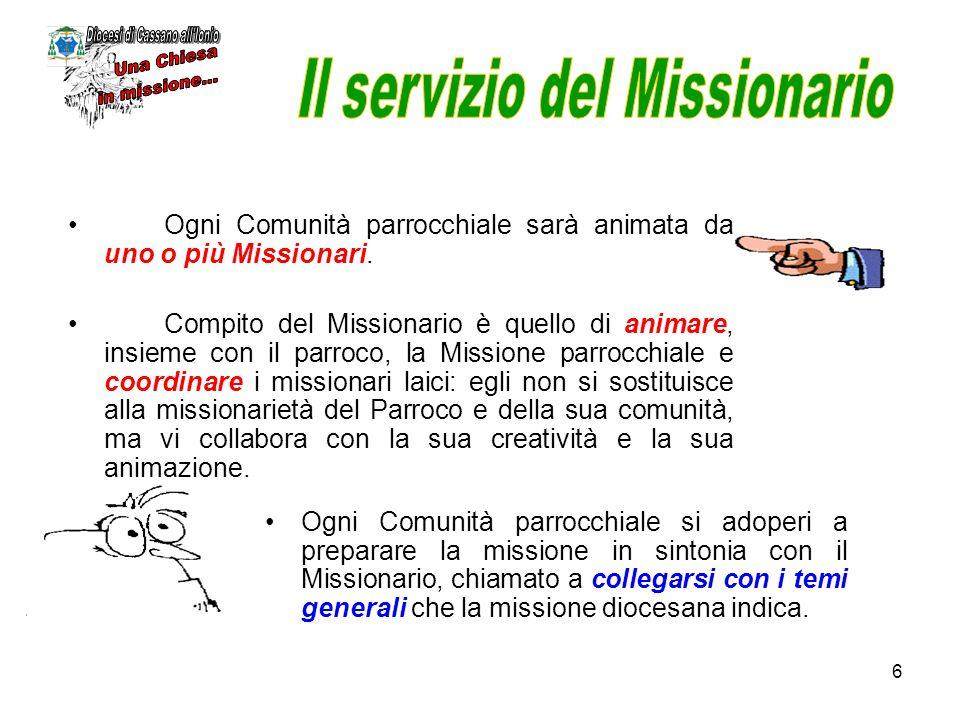 6 Ogni Comunità parrocchiale sarà animata da uno o più Missionari. Compito del Missionario è quello di animare, insieme con il parroco, la Missione pa