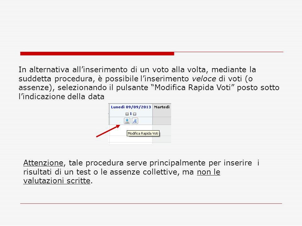 In alternativa allinserimento di un voto alla volta, mediante la suddetta procedura, è possibile linserimento veloce di voti (o assenze), selezionando