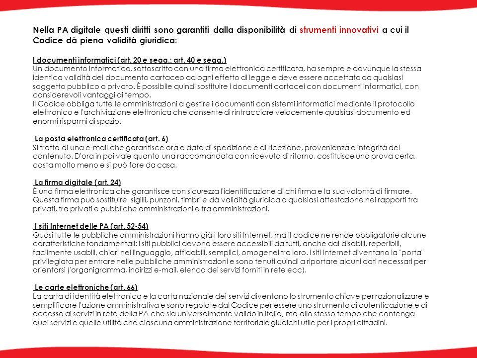 Nella PA digitale questi diritti sono garantiti dalla disponibilità di strumenti innovativi a cui il Codice dà piena validità giuridica: I documenti informatici (art.
