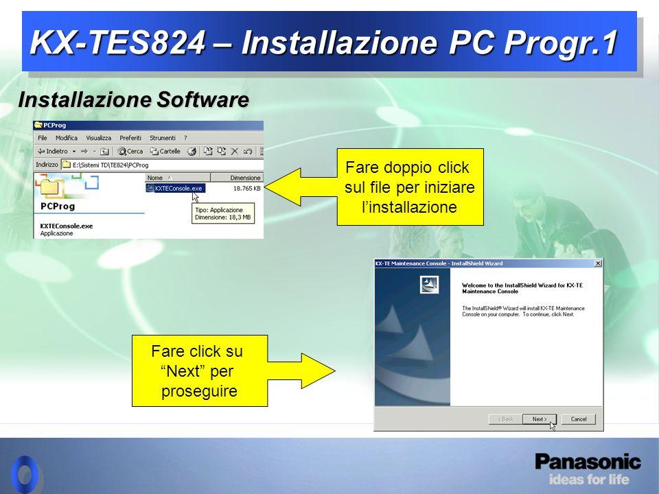 KX-TES824 – Installazione PC Progr.1 Installazione Software Fare doppio click sul file per iniziare linstallazione Fare click su Next per proseguire
