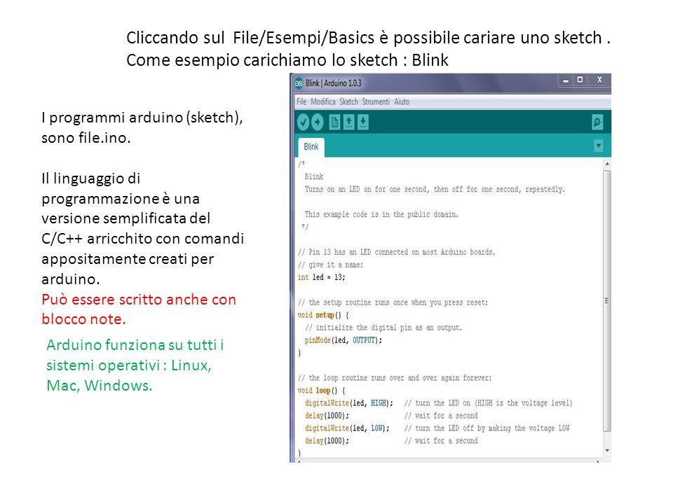 Cliccando sul File/Esempi/Basics è possibile cariare uno sketch. Come esempio carichiamo lo sketch : Blink I programmi arduino (sketch), sono file.ino
