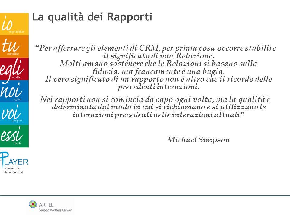 La qualità dei Rapporti Per afferrare gli elementi di CRM, per prima cosa occorre stabilire il significato di una Relazione.