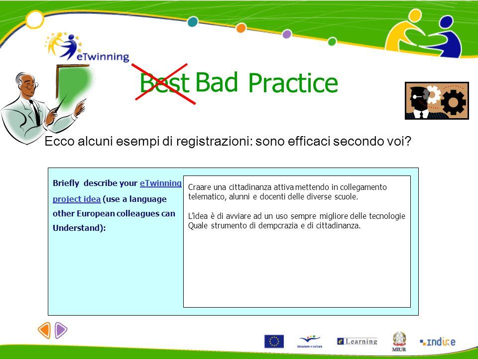 Best Practice Ecco alcuni esempi di registrazioni: sono efficaci secondo voi? Briefly describe your eTwinning project idea (use a language other Europ