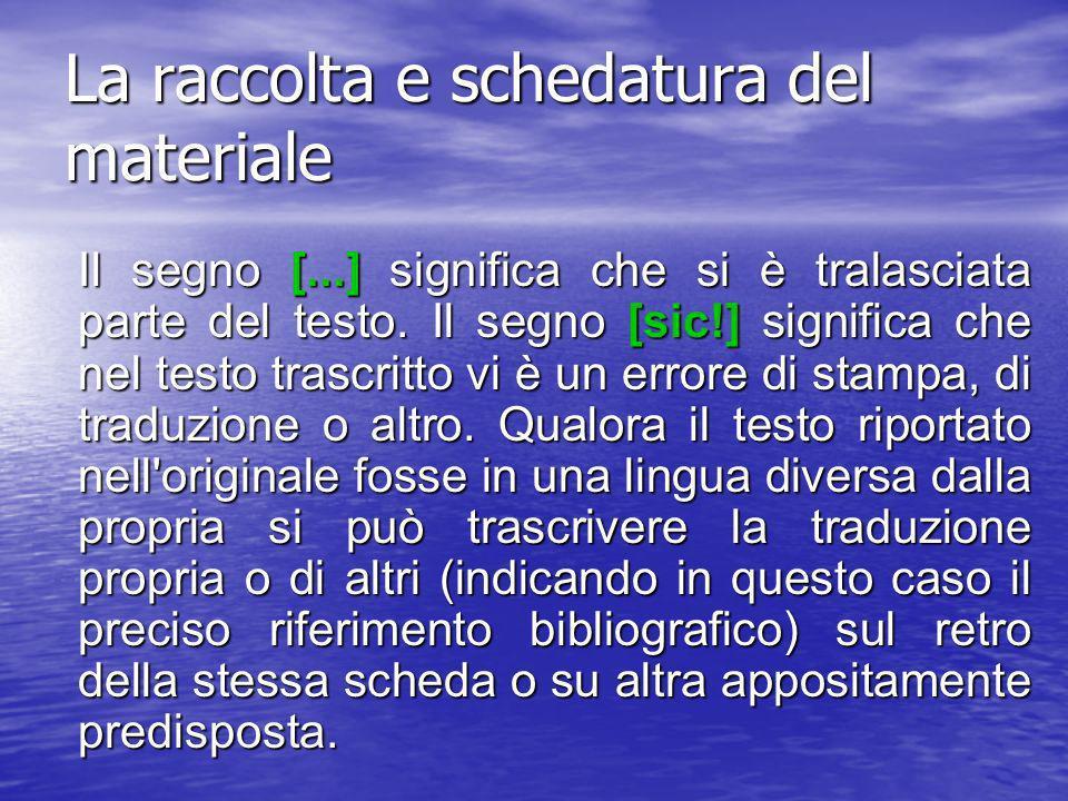 La raccolta e schedatura del materiale Sarà necessario indicare le pagine da cui è tratto il brano riportato, in modo da aver presenti, tramite un segno del tipo le variazioni di pagina.