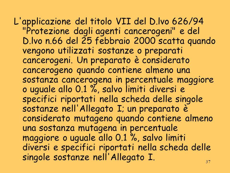38 Sono da considerarsi cancerogene anche le sostanze che sulla base dei criteri dettati dallUnione Europea sono cancerogene e/o mutagene di categoria 1 o 2 - quindi anche quelle classificate ed etichettate provvisoriamente R45 o R49 o R46 e non soltanto quelle classificate ufficialmente in Allegato I.