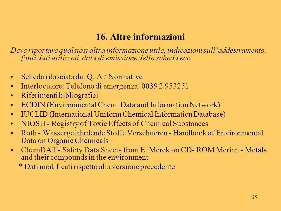 65 16. Altre informazioni Deve riportare qualsiasi altra informazione utile, indicazioni sulladdestramento, fonti dati utilizzati, data di emissione d